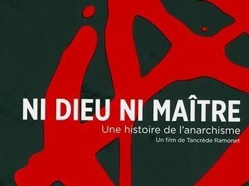 Ni dieu ni maître - Une Histoire de l'Anarchisme
